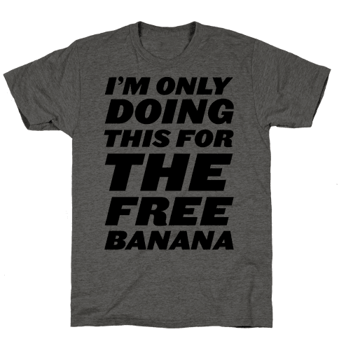 I'm Only Doing This For The Free Banana Mens T-Shirt