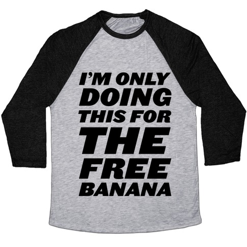 I'm Only Doing This For The Free Banana Baseball Tee