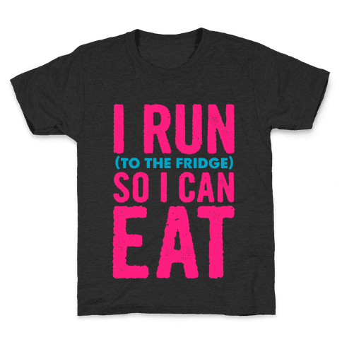 I Run (to the fridge) So I Can Eat Kids T-Shirt