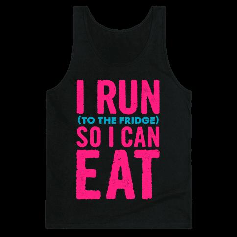 I Run (to the fridge) So I Can Eat Tank Top