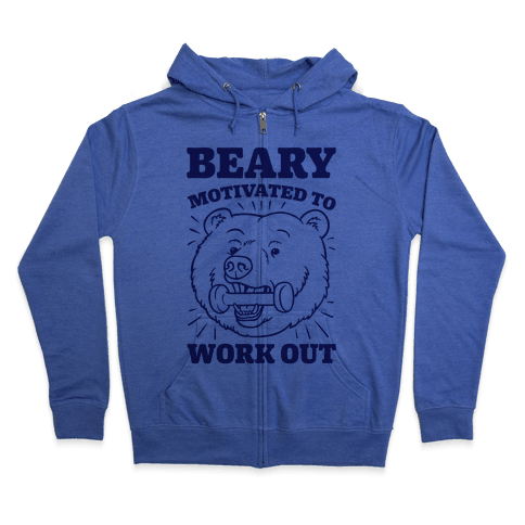 Beary Motivated To Work Out Zip Hoodie