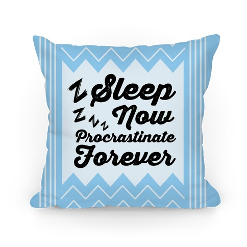 Sleep Now. Procrastinate Forever Pillow