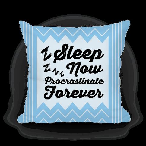Sleep Now. Procrastinate Forever