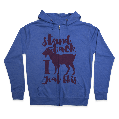 Stand Back I Goat This Zip Hoodie