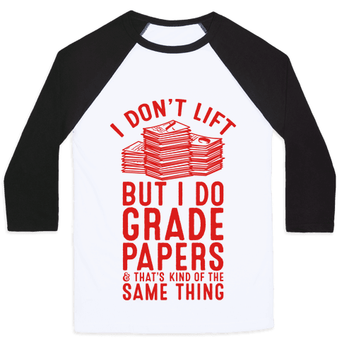 I Don't Lift But I Do Grade Papers and That's Kind of the Same Thing Baseball Tee