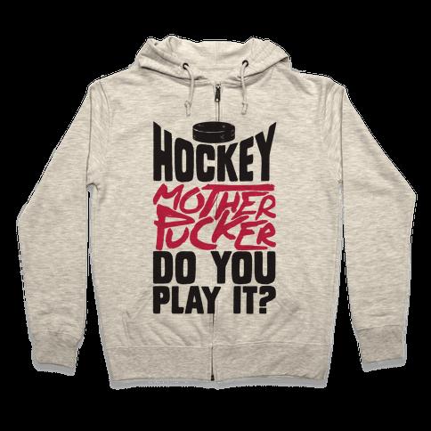 Hockey Mother Pucker Do You Play It? Zip Hoodie