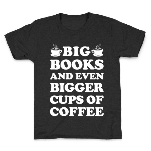 Big Books And Even Bigger Cups Of Coffee Kids T-Shirt