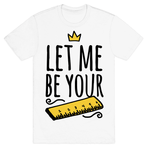 Let Me Be Your Ruler Mens T-Shirt