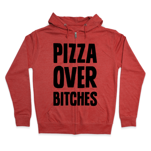 Pizza Over Bitches Zip Hoodie