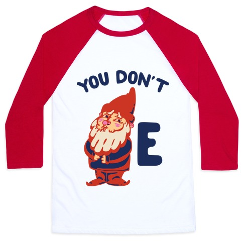 You Don't Gnome E Baseball Tee