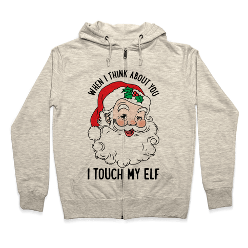 When I Think About You I Touch My Elf Zip Hoodie