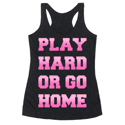 Play Hard or Go Home Racerback Tank Top