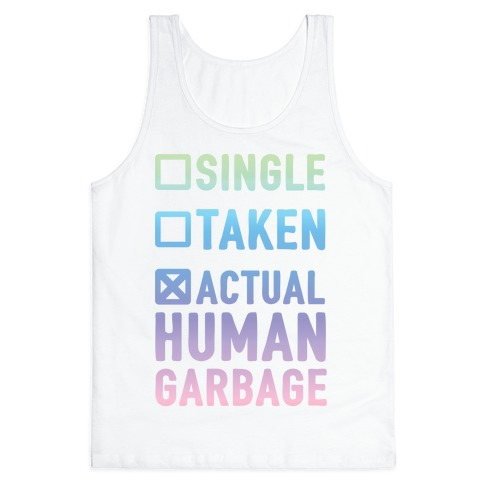 Single Taken Actual Human Garbage Tank Top