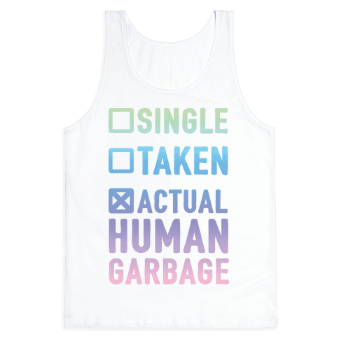 Single Taken Actual Human Garbage Tank Top
