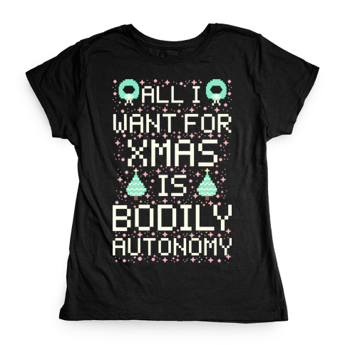 All I Want For Xmas is Bodily Autonomy Womens T-Shirt
