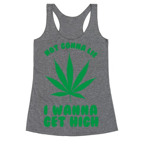 Not Gonna Lie I wanna Get High Racerback Tank Top