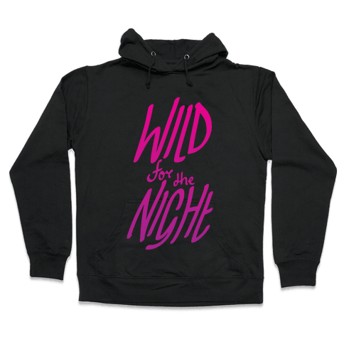 Wild For The Night Hooded Sweatshirt