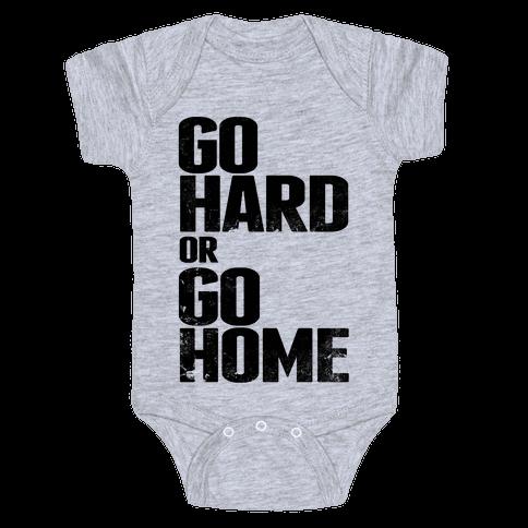 Go Hard or Go Home Baby Onesy