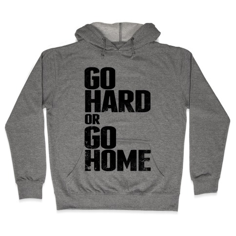 Go Hard or Go Home Hooded Sweatshirt
