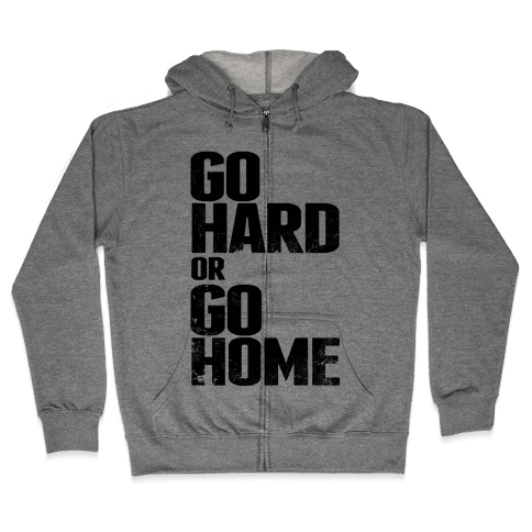 Go Hard or Go Home Zip Hoodie