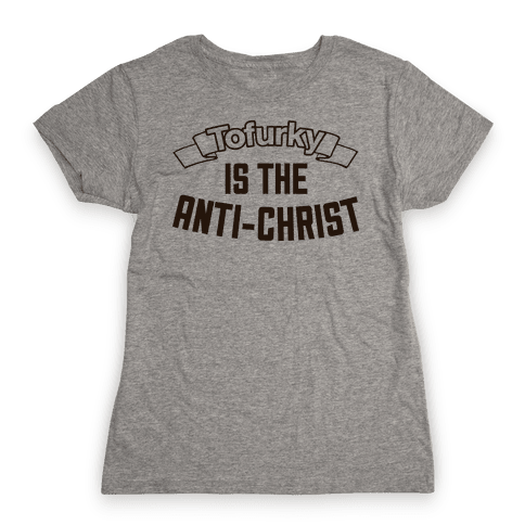 TOFURKY IS THE ANTI-CHRIST Womens T-Shirt