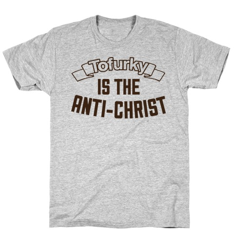 TOFURKY IS THE ANTI-CHRIST Mens T-Shirt
