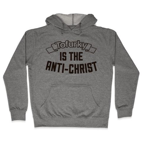 TOFURKY IS THE ANTI-CHRIST Hooded Sweatshirt