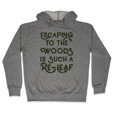 Escaping To The Woods Is Such A Re-Leaf Hooded Sweatshirt