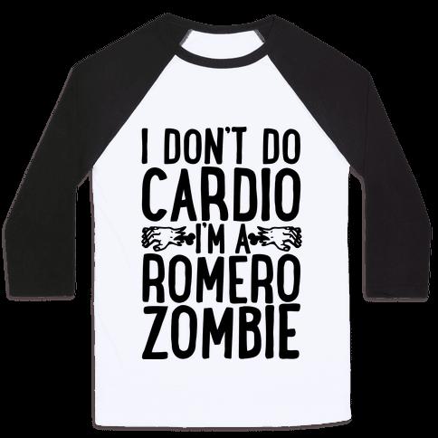 I Don't Do Cardio, I'm a Romero Zombie Baseball Tee