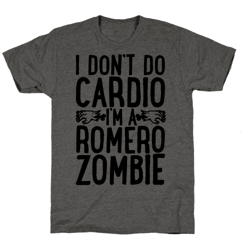 I Don't Do Cardio, I'm a Romero Zombie
