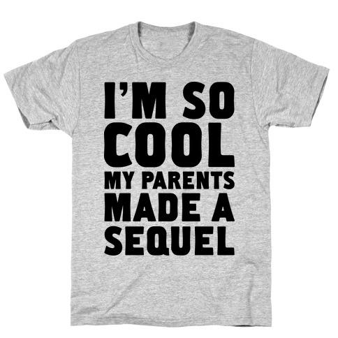I'm so Cool My Parents Made a Sequel T-Shirt