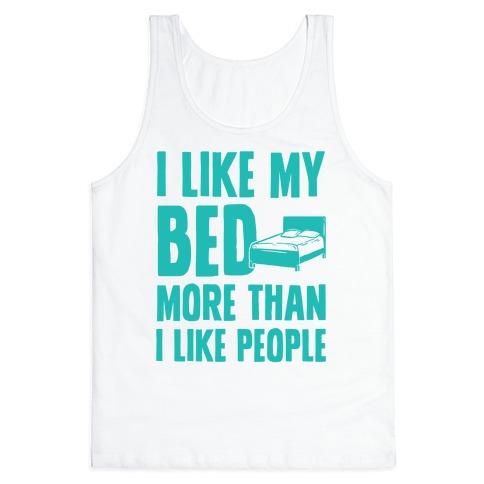 I Like My Bed More Than I Like People Tank Top