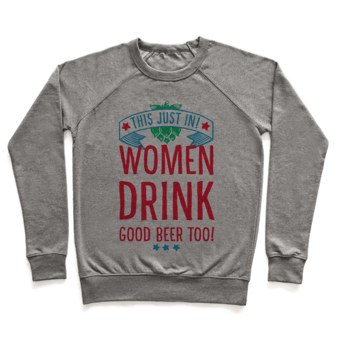 This Just In! Women Drink Good Beer Too! Pullover