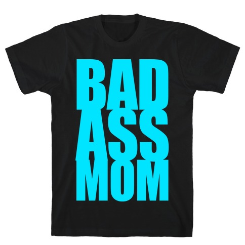 Bad Ass Mom T-Shirt