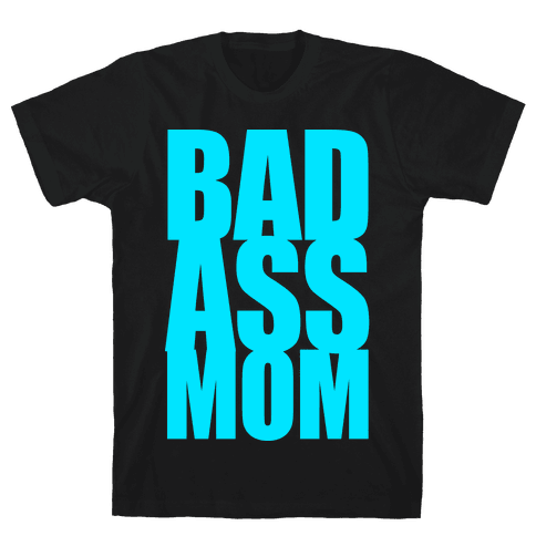 Bad Ass Mom Mens T-Shirt