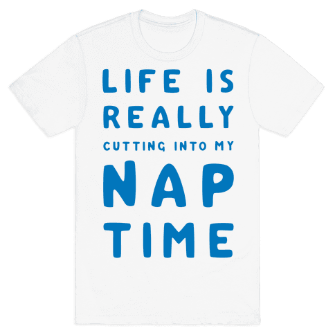 Life Is Really Cutting Into My Nap Time Mens T-Shirt