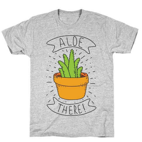 Aloe There! T-Shirt