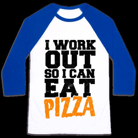 I Workout So I Can Eat Pizza Baseball Tee