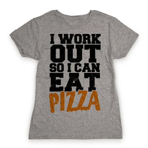 I Workout So I Can Eat Pizza Womens T-Shirt