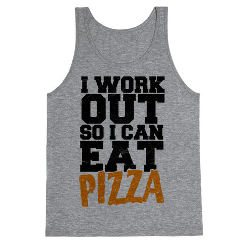 I Workout So I Can Eat Pizza Tank Top