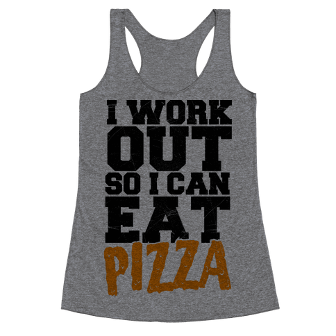 I Workout So I Can Eat Pizza Racerback Tank Top