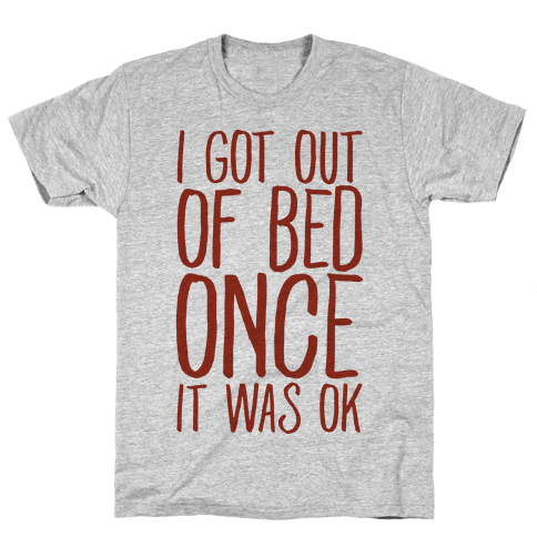 I Got Out of Bed Once it Was Ok Mens T-Shirt