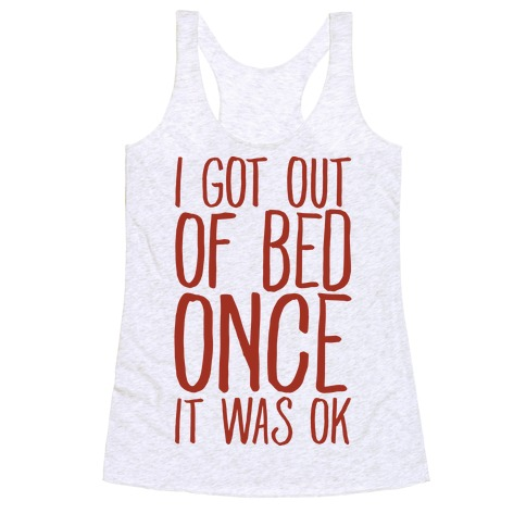 I Got Out of Bed Once it Was Ok Racerback Tank Top
