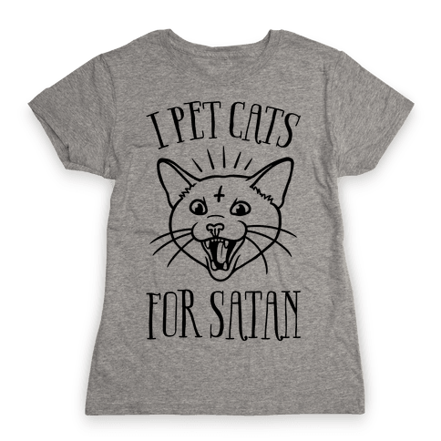 I Pet Cats For Satan Womens T-Shirt