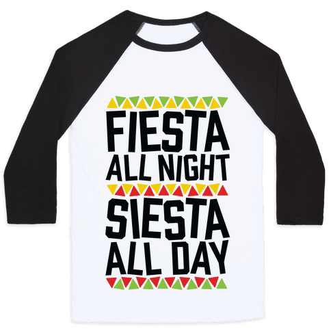 Fiesta All Night Siesta All Day Baseball Tee