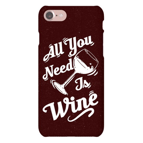 All You Need Is Wine Phone Case