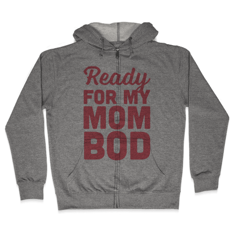 Ready For My Mom Bod Zip Hoodie