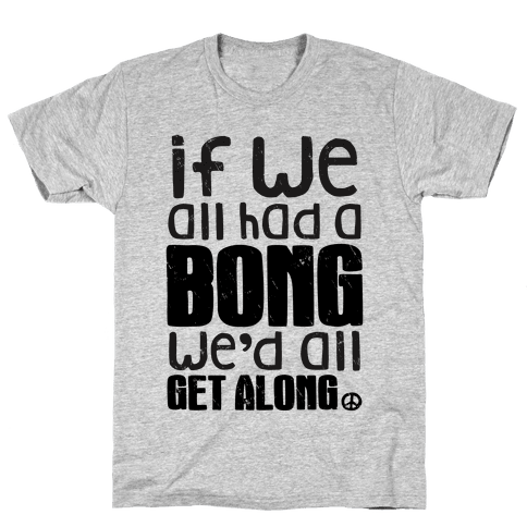 If We All Had a Bong We'd All Get Along (Tank) Mens T-Shirt