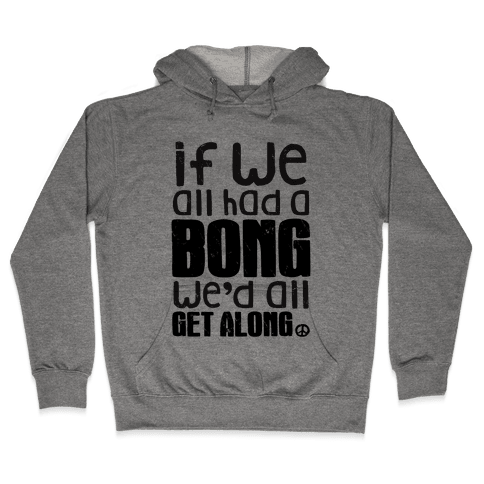 If We All Had a Bong We'd All Get Along (Tank) Hooded Sweatshirt