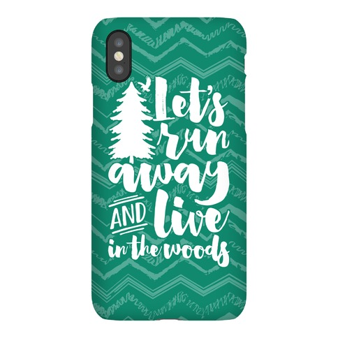 Let's Run Away And Live In The Woods Phone Case
